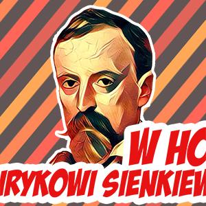 """""""W hołdzie Henrykowi Sienkiewiczowi"""""""